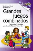 GRANDES JUEGOS COMBINADOS di ALONSO, JESUS ANGEL  FLORES, ROSARIO