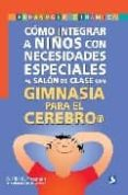 COMO INTEGRAR A NIÑOS CON NECESIDADES ESPECIALES AL SALON DE CLAS E  CON GIMNASIA PARA EL CEREBRO di FREEMAN, CECILIA K.