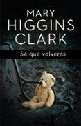 SE QUE VOLVERAS di CLARK, MARY HIGGINS