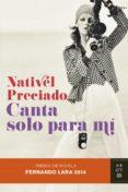 CANTA SOLO PARA MI (XIX PREMIO NOVELA FERNANDO LARA 2014) de PRECIADO, NATIVEL