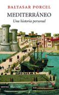 MEDITERRANEO: UNA HISTORIA PERSONAL di PORCEL, BALTASAR