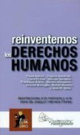 REINVENTEMOS LOS DERECHOS HUMANOS: APORTACIONES A LA MEMORIA Y A LA OBRA DE JOAQUIN HERRERA FLORES di VV.AA.