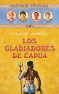 LOS GLADIADORES DE CAPUA (MISTERIOS ROMANOS; VIII) di LAWRENCE, CAROLINE