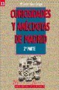 CURIOSIDADES Y ANECDOTAS DE MADRID (2ª PARTE) di GEA ORTIGAS, MARIA ISABEL