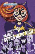 LAS AVENTURAS DE BATGIRL EN SUPER HERO HIGH (DC SUPER HERO GIRLS 3) di YEE, LISA