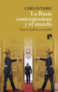 LA RUSIA CONTEMPORANEA Y EL MUNDO: ENTRE LA RUSOFOBIA Y LA RUSOFILIA di TAIBO, CARLOS