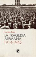 LA TRAGEDIA ALEMANA, 1914-1945 di BOIA, LUCIAN