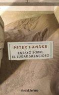 ENSAYO SOBRE EL LUGAR SILENCIOSO de HANDKE, PETER
