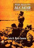 MÁS ALLÁ DEL ALCAZAR di RUIZ CASERO, LUIS A.