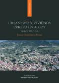 URBANISMO Y VIVIENDA OBRERA EN ALCOY: SIGLOS XIX Y XX di DOMENECH ROMA, JORGE