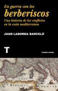 EN GUERRA CON LOS BERBERISCOS: UNA HISTORIA DE LOS CONFLICTOS EN LA COSTA MEDITERRANEA di LABORDA BARCELO, JUAN