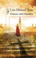TORMENTA SOBRE ALEJANDRIA de RUIZ, LUIS MANUEL