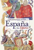 ESPAÑA Y LAS ESPAÑAS: NACIONALISMOS Y FALSIFICACION DE LA HISTORI A di GONZALEZ ANTON, LUIS