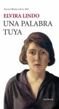 UNA PALABRA TUYA (PREMIO BIBLIOTECA BREVE 2005) de LINDO, ELVIRA