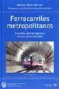 FERROCARRILES METROPOLITANOS: TRANVIAS, METROS LIGEROS Y METROS C ONVENCIONALES di GONZALEZ FERNANDEZ,FRANCISCO JAVIER