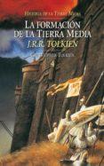 LA FORMACION DE LA TIERRA MEDIA (HISTORIA DE LA TIERRA MEDIA; T. 4) di TOLKIEN, J.R.R.