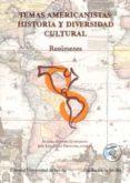 TEMAS AMERICANISTAS: HISTORIA Y DIVERSIDAD CULTURAL: RESUMENES di VV.AA