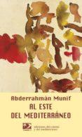 AL ESTE DEL MEDITERRANEO di MUNIF, ABDERRAHMAN