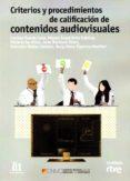CRITERIOS Y PROCEDIMIENTOS DE CALIFICACIÓN DE CONTENIDOS AUDIOVIS UALES di VV.AA.