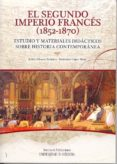 EL SEGUNDO IMPERIO FRANCES (1852-1870). ESTUDIO Y MATERIALES DIDA CTICOS SOBRE HISTORIA COMTEMPORANEA di CHAVES PALACIOS, JULIAN