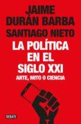 LA POLÍTICA EN EL SIGLO XXI di DURAN BARBA, JAIME  NIETO, SANTIAGO