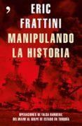 MANIPULANDO LA HISTORIA: OPERACIONES DE FALSA BANDERA: DEL MAINE AL GOLPE DE ESTADO EN TURQUIA di FRATTINI, ERIC
