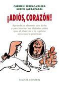 ¡ADIOS, CORAZON! di LARRAZABAL. MIREN  SERRAT VALERA, CARMEN