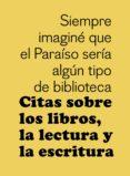 CITAS SOBRE LOS LIBROS, LA LECTURA Y LA ESCRITURA di VV.AA.