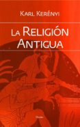 LA RELIGION ANTIGUA (2ª ED.) di KERENYI, KARL