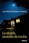 LA ALEGRIA TAMBIEN DE NOCHE di RODRIGUEZ OLAIZOLA, JOSE MARIA