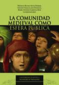 LA COMUNDIAD MEDIEVAL COMO ESFERA PUBLICA di VV.AA.