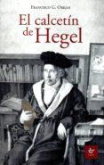 EL CALCETIN DE HEGEL di OREJAS, FRANCISCO G.