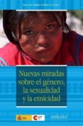 NUEVAS MIRADAS SOBRE EL GENERO, LA SEXUALIDAD Y LA ETNICIDAD di GOMEZ SUAREZ, AGUEDA