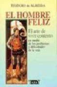 EL HOMBRE FELIZ: EL ARTE DE VIVIR CONTENTO EN MEDIO DE LAS DIFICU LTADES Y PROBLEMAS DE LA VIDA di ALMEIDA, TEODORO DE
