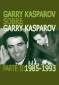 GARRY KASPAROV SOBRE GARRY KASPAROV. PARTE II: 1985-1993 di KASPAROV, GARRY
