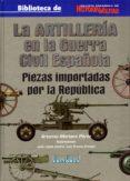 LA ARTILLERIA EN LA GUERRA CIVIL ESPAÑOLA di MORTERA PEREZ, ARTEMIO
