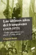 LOS ULTIMOS AÑOS DEL FRANQUISMO (1969-1975): TODO QUEDARA UN DIA ATADO Y BIEN ATADO di DOVAL, GREGORIO