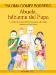 ABUELA, HABLAME DEL PAPA: LA HISTORIA DE JUAN PABLO II CONTADA A LOS NIÑOS (2ª ED) de GOMEZ BORRERO, PALOMA