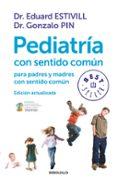 PEDIATRIA CON SENTIDO COMUN (ED. ACTUALIZADA) de ESTIVILL, EDUARD  PIN, GONZALO