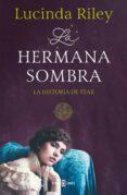 LA HERMANA SOMBRA (LAS SIETE HERMANAS 3) di RILEY, LUCINDA
