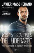 9788408146650 - Mascherano Javier: Los 15 Escalones Del Liderazgo: Mis Valores En El Futbol Y En La Vida - Libro