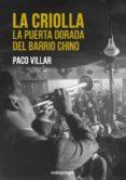 9788416605750 - Villar Peña Paco: La Criolla: La Puerta Dorada Del Barrio Chino - Libro
