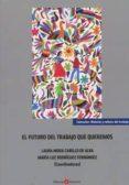 9788416608850 - Mora Cabello De Alba Laura: El Futuro Del Trabajo Que Queremos - Libro