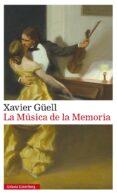 LA MUSICA DE LA MEMORIA- RÚSTICA di GÜELL, XAVIER