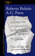 CONSEJOS DE UN DISCÍPULO DE MORRISON A UN FANÁTICO DE JOYCE: DIAR IO DE BAR de BOLAÑO, ROBERTO  PORTA, A.G.