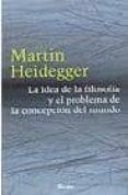 LA IDEA DE LA FILOSOFIA Y EL PROBLEMA DE LA CONCEPCION DEL MUNDO di HEIDEGGER, MARTIN
