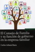 EL CONSEJO DE FAMILIA Y SU FUNCION DE GOBIERNO EN LA EMPRESA FAMI LIAR di ARBESU RIERA, CARLOS