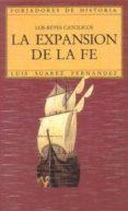 LA EXPANSION DE LA FE. LOS REYES CATOLICOS di SUAREZ FERNANDEZ, LUIS