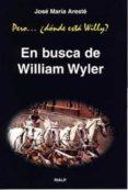 PERO...DONDE ESTA WILLY? : EN BUSCA DE WILLIAM WYLLER di ARESTE, JOSE MARIA
