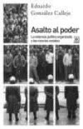 ASALTO AL PODER: LA VIOLENCIA POLITICA ORGANIZADA Y LAS CIENCIAS SOCIALES di GONZALEZ CALLEJA, EDUARDO
